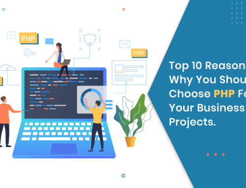 Top 10 Reasons To Choose PHP For Your Business Projects