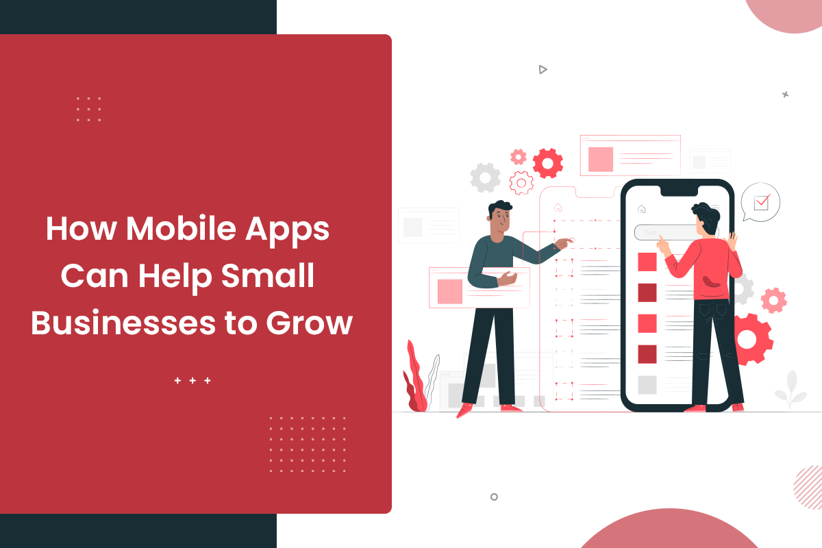 How Mobile Apps Help Businesses Grow